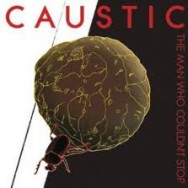 caustic - the man that couldn't stop